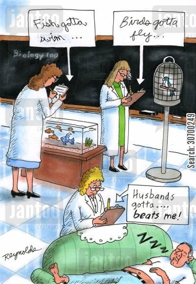 natural instinct cartoon humor: 'Fish gotta swim...birds gotta fly...husbands gotta...beats me!'