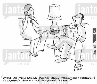 forever cartoon humor: 'What do you mean, we've been together forever? It doesn't seem like forever to me!'