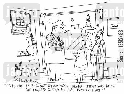 global tensions cartoon humor: 'This one is for not stirring up global tensions with anything I say in TV interviews.'