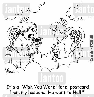 postcard cartoon humor: 'It's a 'Wish You Were Here' postcard from my husband. He went to Hell.'