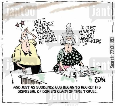 time traveler cartoon humor: Ow! I suddenly have a painful lump on my head. I gave it to you yesterday. And just as suddenly, Gus began to regret his dismissal of Doris's claim of time travel.