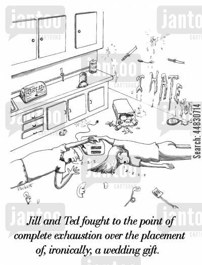newly weds cartoon humor: Jill and Ted fought to the point of complete exhaustion over the placement of, ironically, a wedding gift.
