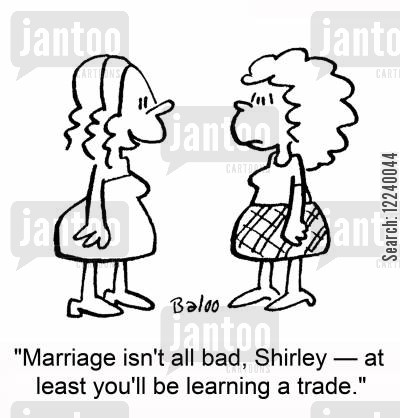 engagment cartoon humor: 'Marriage isn't all bad, Shirley -- at least you'll be learning a trade.'