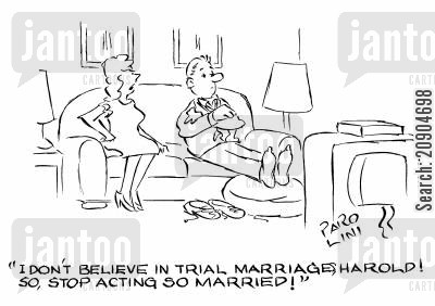 trial marriage cartoon humor: 'I don't believe in trial marriages Harold! So, stop acting so married!'