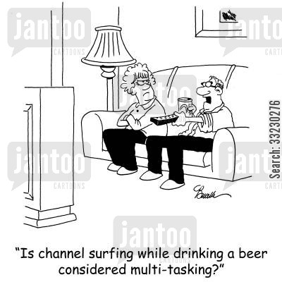 tv watching cartoon humor: 'Is channel surfing while drinking beer considered multi-tasking?'