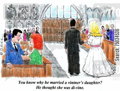 ceremony cartoon humor: 'You know why he married a vintner's daughter? He thought she was di-vine.'