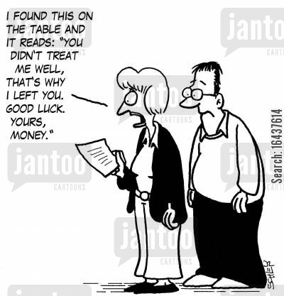 financial advise cartoon humor: 'I found this on the table and it reads: 'You didn't treat me well, that's why I left you. Good luck. Yours, money.'
