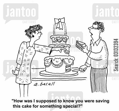 obtuse cartoon humor: 'How was I supposed to know you were saving the cake for something special?'
