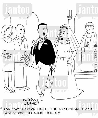 enthusiasts cartoon humor: 'It's two hours until the reception. I can easily get in nine holes.'