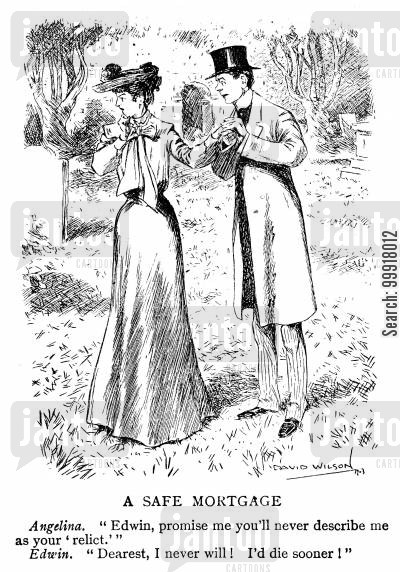 widow cartoon humor: Angelina. 'Edwin, promise me you'll never describe me as your 'relict.'' Edwin. 'Dearest, I never will! I'd die sooner!'
