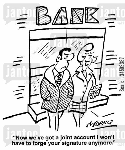 joint account cartoon humor: Now we've got a joint account I won't have to forge your signature anymore.
