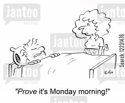 overslept cartoon humor: 'Prove it's Monday morning!'