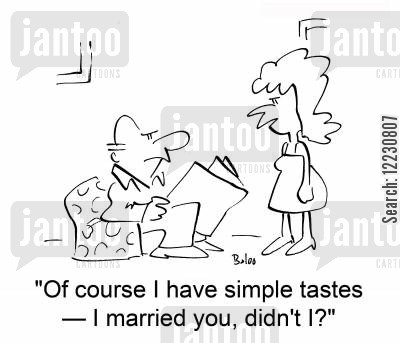 sophisticated cartoon humor: 'Of course I have simple tastes — I married you, didn't I?'