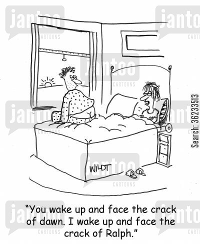bum cracks cartoon humor: You wake up and face the crack of dawn. I wake up and face the crack of Ralph.