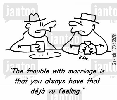 flashbacks cartoon humor: 'The trouble with marriage is that you always have that deja vu feeling.'