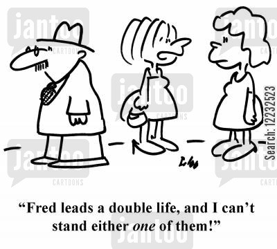 double life cartoon humor: 'Fred leads a double life, and I can't stand either one of them!'