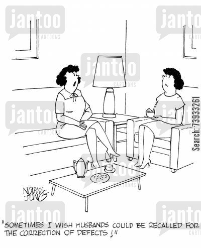 factory line cartoon humor: 'Sometimes I wish husbands could be recalled for the correction of defects!'