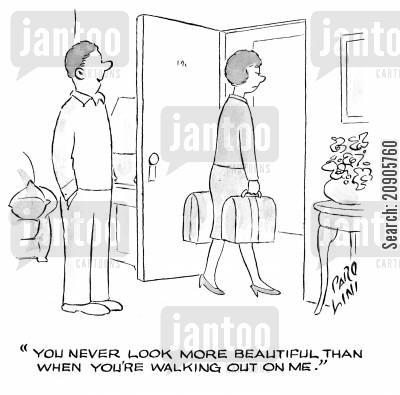 flattery cartoon humor: 'You never look more beautiful than when you're walking out on me.'