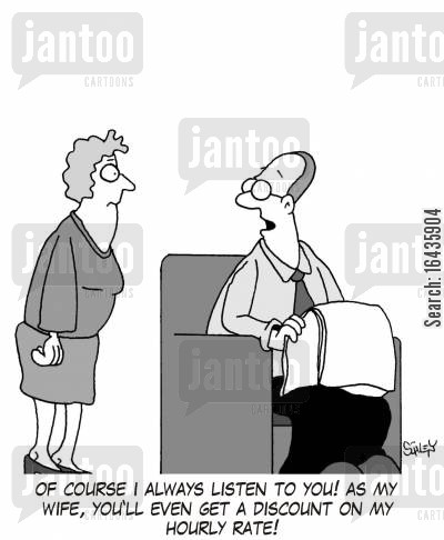 hourly rate cartoon humor: 'Of course I always listen to you! As my wife, you'll even get a discount on my hourly rate!'