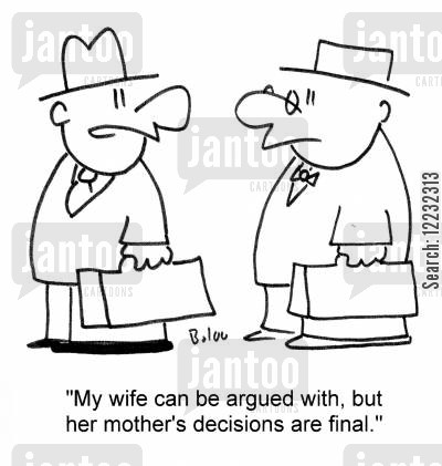 final decision cartoon humor: 'My wife can be argued with, but her mother's decisions are final.'