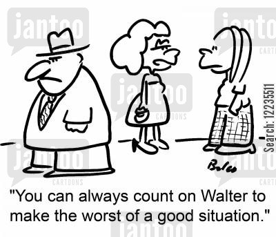 bad situation cartoon humor: 'You can always count on Walter to make the worst of a good situation.'