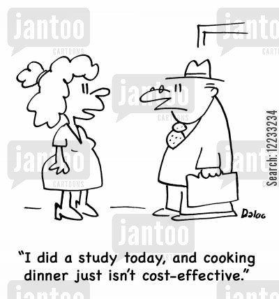 money saving cartoon humor: 'I did a study today, and cooking dinner just isn't cost-effective.'
