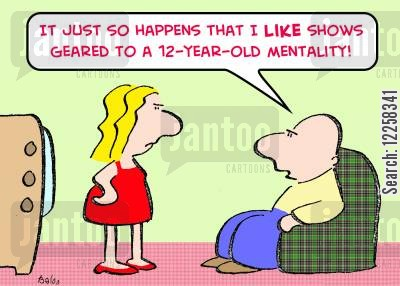 age range cartoon humor: 'It just so happens that I LIKE shows geared to a 12-year-old mentality!'