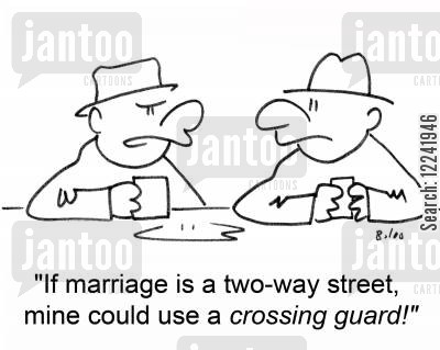 crossing guard cartoon humor: 'If marriage is a two-way street, mine could use a crossing guard!'