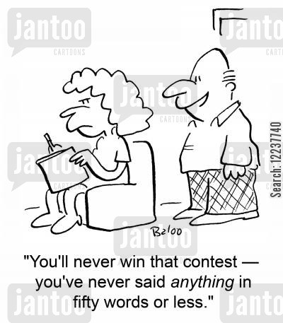competition winners cartoon humor: 'You'll never win that contest -- you've never said anything in fifty words or less.'