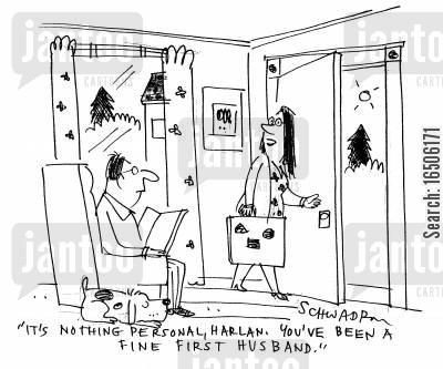 first husband cartoon humor: 'It's nothing personal, Harlan. You've been a fine first husband.'