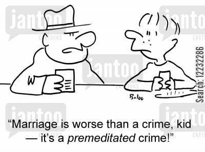 premeditated cartoon humor: 'Marriage is worse than a crime, kid — it's a premeditated crime!'