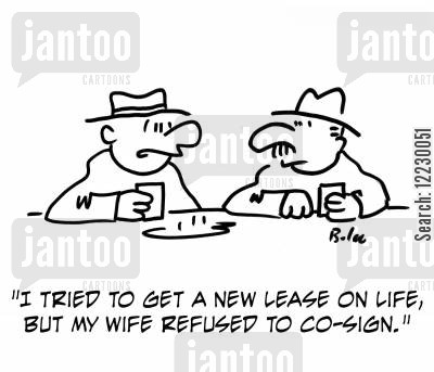leasing cartoon humor: 'I tried to get a new lease on life, but my wife refused to co-sign.'