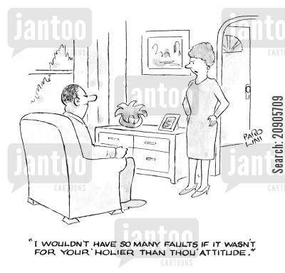 critical cartoon humor: 'I wouldn't have so many faults if it wasn't for your 'holier than thou' attitude.'