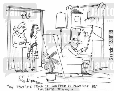 team sport cartoon humor: 'My favorite team is whoever is playing his favorite team.'