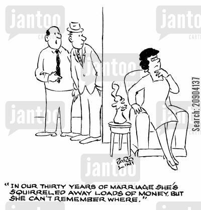 money deposits cartoon humor: 'In our thirty years of marriage she's squirreled away loads of money, but she can't remember where.'