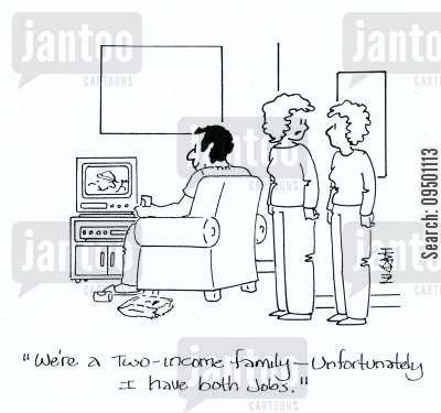 joblessness cartoon humor: 'We're in a two-income family - Unfortunately I have both jobs.'