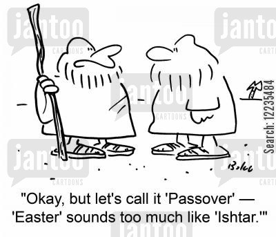 ishtar cartoon humor: 'Okay, but let's call it 'Passover' -- 'Easter' sounds too much like 'Ishtar.''