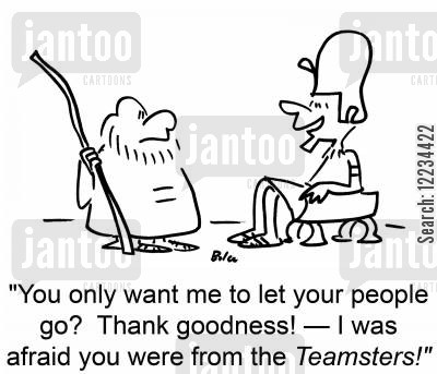 teamster cartoon humor: 'You only want me to let your people go? Thank goodness! I was afraid you were from the Teamsters!'