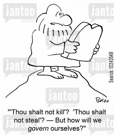 govern cartoon humor: ''Thou shalt not kill'? 'Thou shalt not steal'? -- But how will we govern ourselves?'