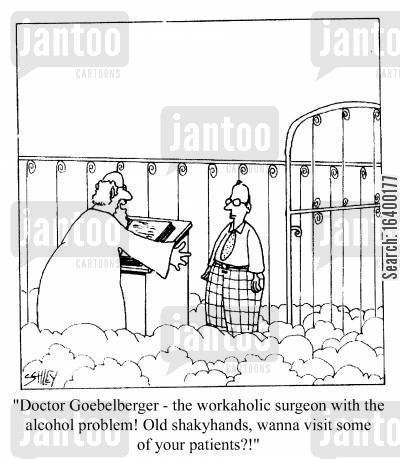 irresponsible cartoon humor: Doctor Goebelberger - the workaholic surgeon with the alcohol problem! Old shakyhands, wanna visit some of your patients?!