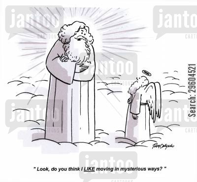 likes cartoon humor: 'Look, do you think I LIKE moving in mysterious ways?'