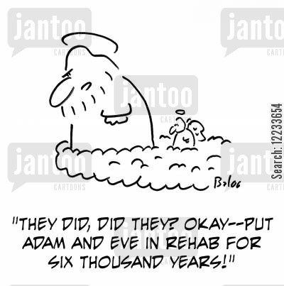 rehabilitate cartoon humor: 'They did, did they? Okay - put Adam and Eve in rehab for six thousand years!'