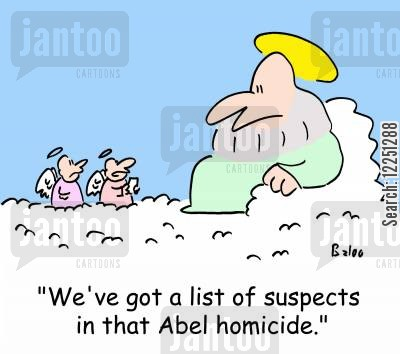 cain cartoon humor: 'We've got a list of suspects in that Abel homicide.'