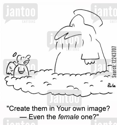 own image cartoon humor: 'Create them in Your own image? --Even the female oe?'
