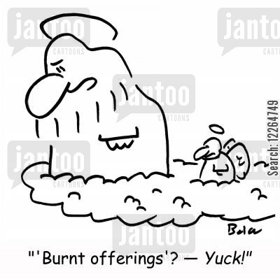 offerings cartoon humor: ''Burnt offerings'? -- YUCK!'