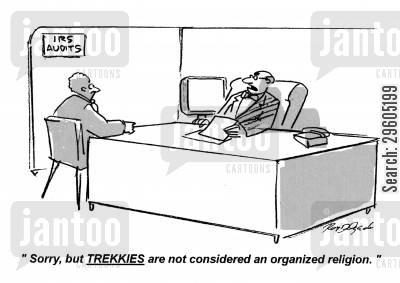 trekkie cartoon humor: 'Sorry, but TREKKIES are not considered an organized religion.'
