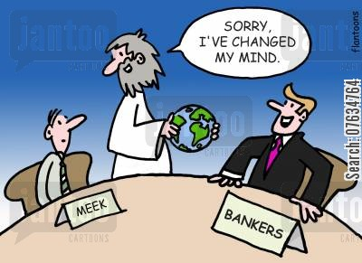 the meek shall inherit the earth cartoon humor: Sorry, I've changed my mind.