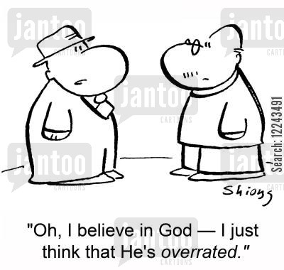 overrated cartoon humor: 'Oh, I believe in God -- I just think that he's overrated.'