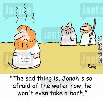 jonah cartoon humor: 'The sad thing is, Jonah's so afraid of the water now, he won't even take a bath.'