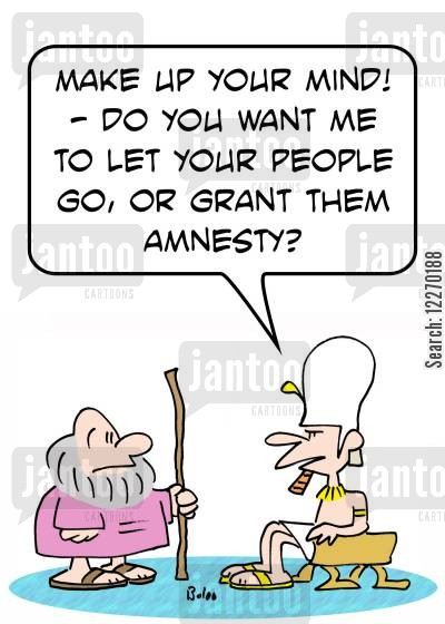 immigrations cartoon humor: 'Make up your mind! -- do you want me to let your people go, or grant them amnesty?'